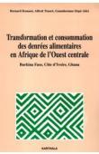 KOUASSI Bernard, TRAORE Alfred, SIRPE Gnandorman (ed.) - Transformation et consommation des denrées alimentaires en Afrique de l'Ouest centrale. Burkina Faso, Côte d'Ivoire, Ghana