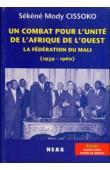 CISSOKO Sékéné Mody - Un combat pour l'unité de l'Afrique de l'Ouest: La Fédération du Mali (1959-1960)