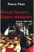PEAN Pierre - Noires fureurs, blancs menteurs. Rwanda 1990-1994