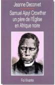 DECORVET Jeanne - Samuel Ajayi Crowther. Un père de l'Eglise en Afrique noire