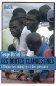 DANIEL Serge - Les routes clandestines. L'Afrique des immigrés et des passeurs