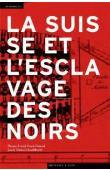 DAVID Thomas, ETEMAD Bouda, SCHAUFELBUEHL Janick Marina (éditeurs) - La Suisse et l'esclavage des Noirs