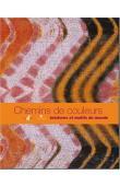 COUSIN Françoise (sous la direction de) - Chemins de couleurs, teintures et motifs du monde