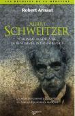 ARNAUT Robert - Albert Schweitzer. L'homme au-delà de la renommée internationale. Un médecin d'exception en Afrique équatoriale française
