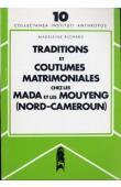 RICHARD Madeleine - Traditions et coutumes matrimoniales chez les Mada et les Mouyeng (Nord-Cameroun)