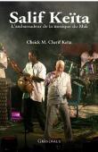 KEÏTA Cheick Mahamadou Chérif - Salif Keita, l'ambassadeur de la musique du Mali