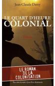 DEREY Jean-Claude - Le quart d'heure colonial. Le roman de la colonisation
