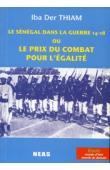 THIAM Iba Der - Le Sénégal dans la guerre 14-18 ou le prix du combat pour l'égalité. Nouvelle édition