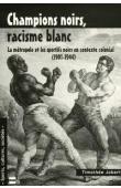 JOBERT Timothée - Champions noirs, racisme blanc: La métropole et les sportifs noirs en contexte colonial (1901-1944)
