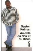 KELMAN Gaston - Au-delà du noir et du blanc