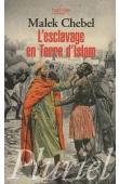CHEBEL Malek - L'esclavage en terre d'Islam. Un tabou bien gardé
