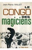 HALLET Jean-Pierre - Le Congo des magiciens