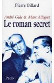 BILLARD Pierre - Le roman secret: André Gide et Marc Allégret