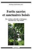 JUHE-BEAULATON Dominique (sous la direction de) - Forêts sacrées et sanctuaires boisés. Des créations culturelles et biologiques (Burkina Faso, Togo, Bénin)