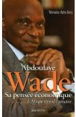 BARRY Mamadou Alpha - Abdoulaye Wade, sa pensée économique. L'Afrique reprend l'initiative