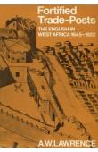 LAWRENCE Arnold Walter - Fortified Trade-Posts. The English in West Africa 1645-1822