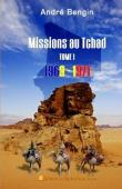 BENGIN André - Missions au Tchad. Tome 1: 1969-1971