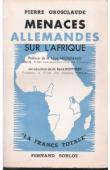 GROSCLAUDE Pierre - Menaces allemandes sur l'Afrique