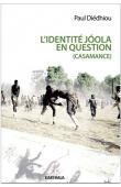 DIEDHIOU Paul - L'identité joola en question (Casamance). La bataille idéologique du MFDC pour l'indépendance