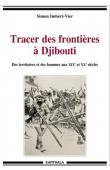 IMBERT-VIER Simon - Tracer des frontières à Djibouti. Des territoires et des hommes aux XIXe et XXe siècles