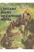 FIEVET Maurice et Jeannette - L'enfant blanc de l'Afrique noire