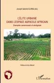 ELONG Joseph Gabriel - L'élite urbaine dans l'espace agricole africain. Exemples camerounais et sénégalais