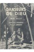 BALLIF Noël - Les danseurs de Dieu. Chez les pygmées de la Sangha. Mission Ogooué-Congo