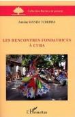 MANDA TCHEBWA Antoine - Les rencontres fondatrices à Cuba