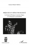 MANDA TCHEBWA Antoine - Préjugés et dénis d'humanité. Les droits de l'homme, la traite des Nègres et l'esclavage pré et postmédiéval