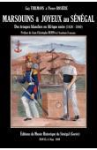 THILMANS Guy, ROSIERE Pierre - Marsouins & Joyeux au Sénégal. Des troupes blanches en Afrique noire (1830-1880)