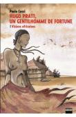 COSSI Paolo - Hugo Pratt, un gentilhomme de fortune. Tome 1: visions africaines