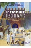 SINGARAVELOU Pierre (sous la direction de) - L'Empire des géographes. Géographie, exploration et colonisation (XIXe - XXe siècles)