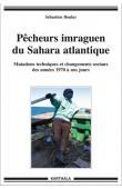 BOULAY Sébastien - Pêcheurs imraguen du Sahara atlantique. Mutations techniques et changements sociaux des années 1970 à nos jours