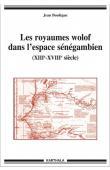 BOULEGUE Jean - Les royaumes wolof dans l'espace sénégambien (XIIIe-XVIIIe siècle)