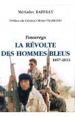 RAFFRAY Mériadec - Touaregs. La révolte des hommes bleus (1857-2013)