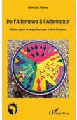 ADAMA Hamadou (éditeur) - De l'Adamawa à l'Adamaoua. Histoire, enjeux et perspectives pour le Nord-Cameroun