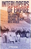 ARSAN Andrew - Interlopers of Empire: The Lebanese Diaspora in Colonial French West Africa