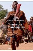 KEDZIERSKA-MANZON Agnieszka - Chasseurs mandingues. Violence, pouvoir et religion en Afrique de l'Ouest