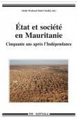 OULD CHEIKH Abdel Wedoud (éditeur) - État et société en Mauritanie. Cinquante ans après l'Indépendance