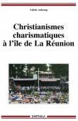 AUBOURG Valérie - Christianismes charismatiques à l'île de La Réunion