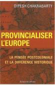 Provincialiser l'Europe. La pensée post coloniale et la différence historique