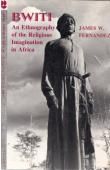 FERNANDEZ James W. - Bwiti - An Ethnography of the Religious Imagination in Africa