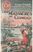 TOQUE Georges - Les massacres du Congo. La terre qui ment. La terre qui tue