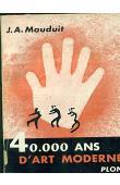 MAUDUIT Jacques A. - 40.000 ans d'art moderne