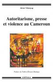 TCHEUYAP Alexie - Autoritarisme, presse et violence au Cameroun
