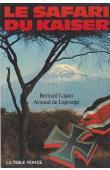 LUGAN Bernard, LAGRANGE Arnaud de - Le safari du Kaiser