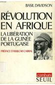 DAVIDSON Basil - Révolution en Afrique. La libération de la Guinée portugaise