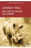 TRIAL Georges - Dix ans de chasse au Gabon