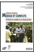 FRERE Marie-Soleil (sous la direction de), HOWARD Ross, MARTHOZ Jean-Paul, SEBAHARA Pamphile - Afrique centrale - Médias et conflits - Vecteurs de guerre ou acteurs de paix