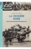 AUDOUIN-DUBREUIL Ariane - La croisière noire. Sur la trace des explorateurs du XIXe siècle